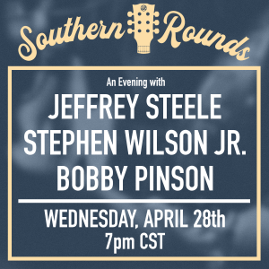 Southern Rounds with Jeffrey Steele, Bobby Pinson, Stephen Wilson Jr.